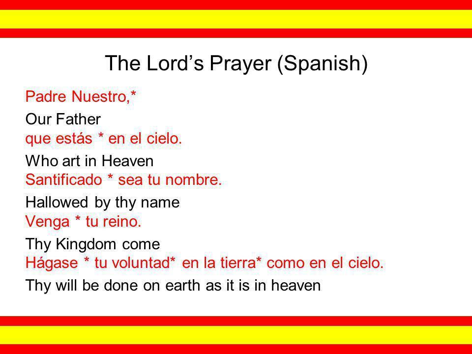 The Lord's Prayer (Spanish) Padre Nuestro,* Our Father que estás * en el cielo.