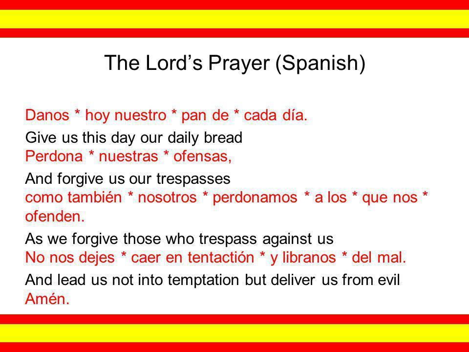 The Lord's Prayer (Spanish) Danos * hoy nuestro * pan de * cada día.