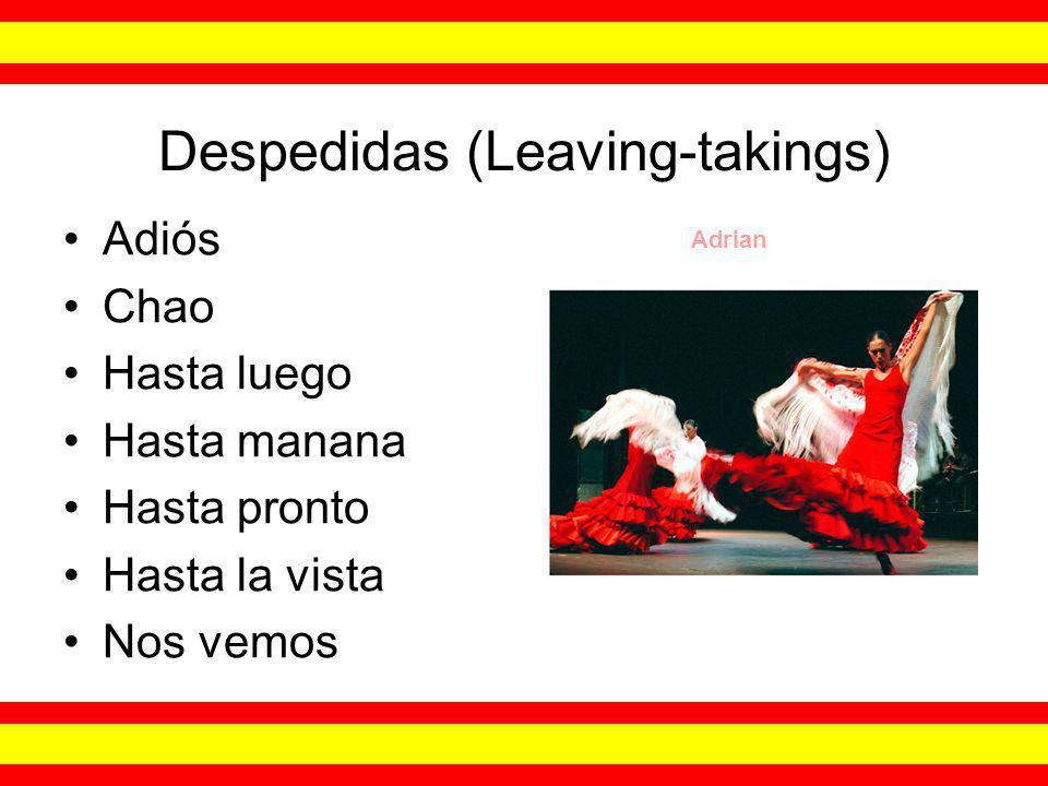Despedidas (Leaving-takings) Adiós Chao Hasta luego Hasta manana Hasta pronto Hasta la vista Nos vemos Adrian