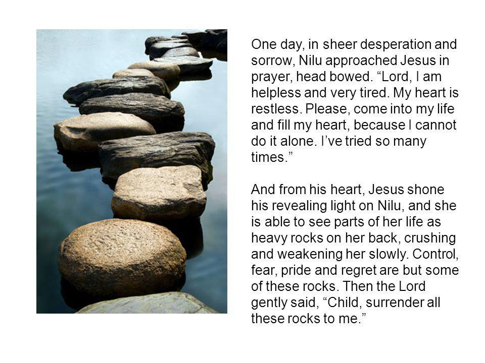 One day, in sheer desperation and sorrow, Nilu approached Jesus in prayer, head bowed.