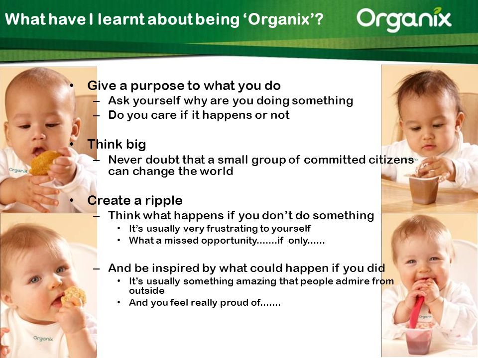 What have I learnt about being 'Organix'.