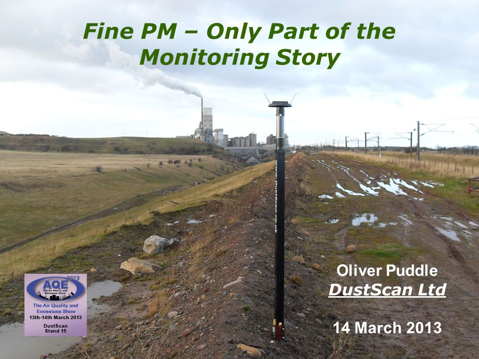 DustScan Ltd Fine PM – Only Part of the Monitoring Story Oliver Puddle DustScan Ltd 14 March 2013