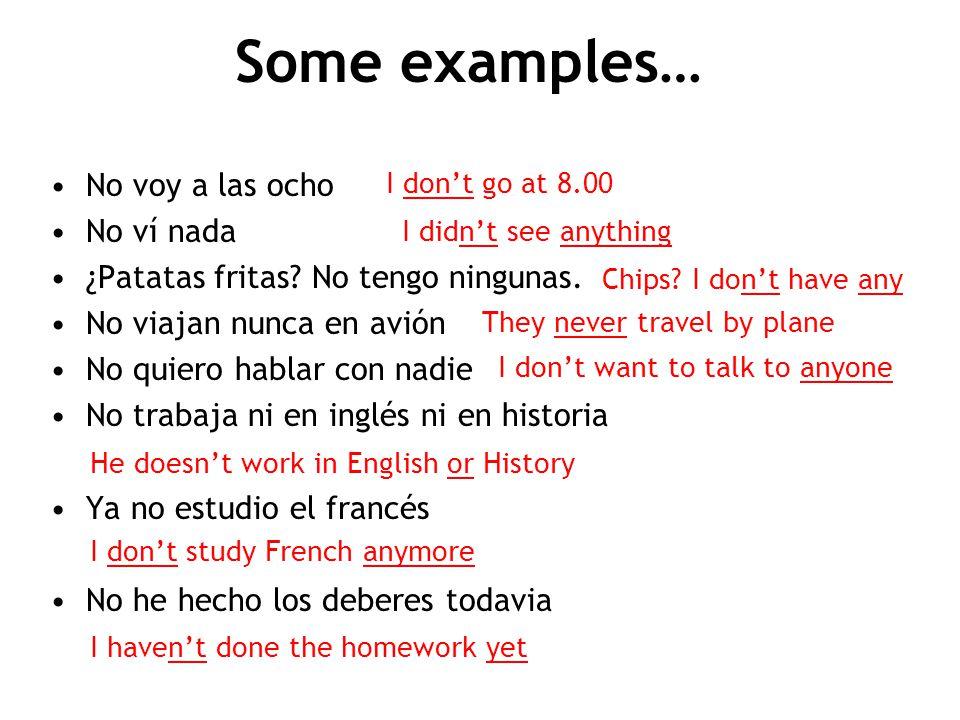 Some examples… No voy a las ocho No ví nada ¿Patatas fritas.