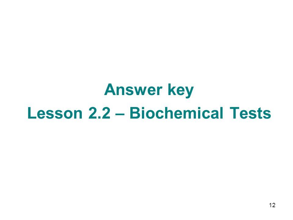 12 Answer key Lesson 2.2 – Biochemical Tests