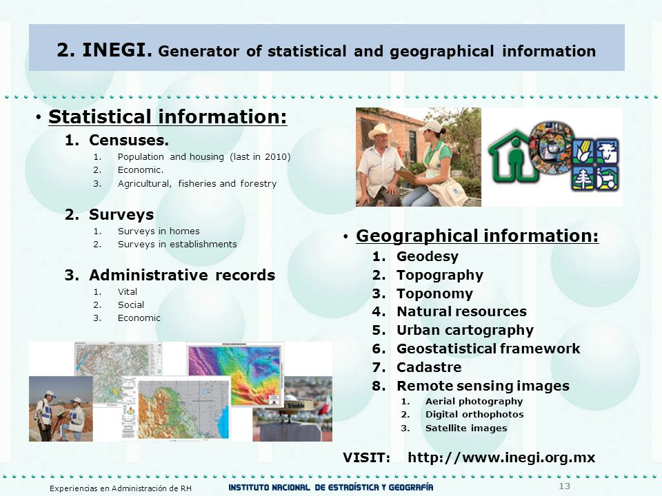 2. INEGI. Generator of statistical and geographical information Statistical information: 1.Censuses. 1.Population and housing (last in 2010) 2.Economi