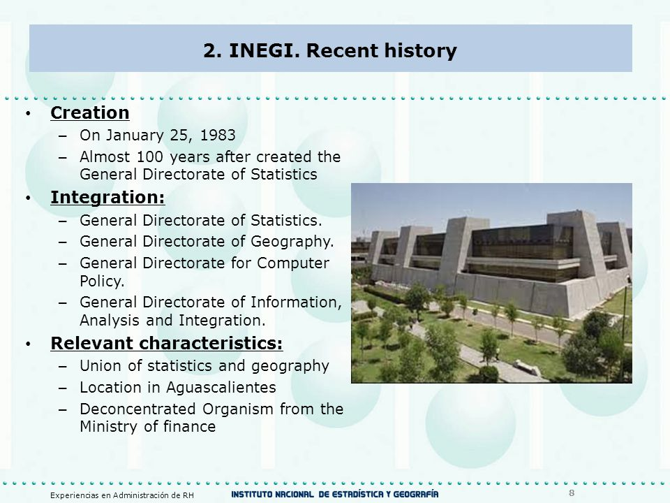 2. INEGI. Recent history Creation – On January 25, 1983 – Almost 100 years after created the General Directorate of Statistics Integration: – General