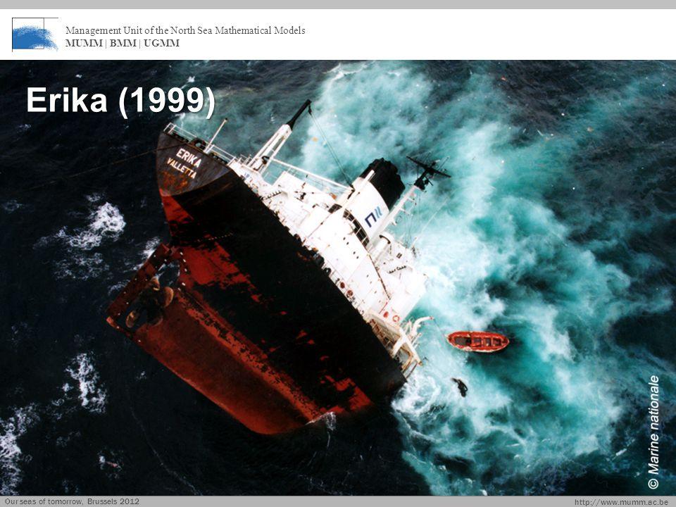 http://www.mumm.ac.be Management Unit of the North Sea Mathematical Models MUMM | BMM | UGMM Erika (1999) Our seas of tomorrow, Brussels 2012