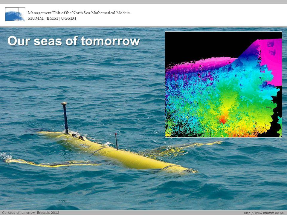 http://www.mumm.ac.be Management Unit of the North Sea Mathematical Models MUMM | BMM | UGMM Our seas of tomorrow, Brussels 2012 Our seas of tomorrow