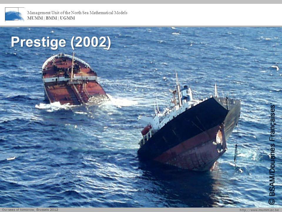 http://www.mumm.ac.be Management Unit of the North Sea Mathematical Models MUMM | BMM | UGMM Prestige (2002) Our seas of tomorrow, Brussels 2012