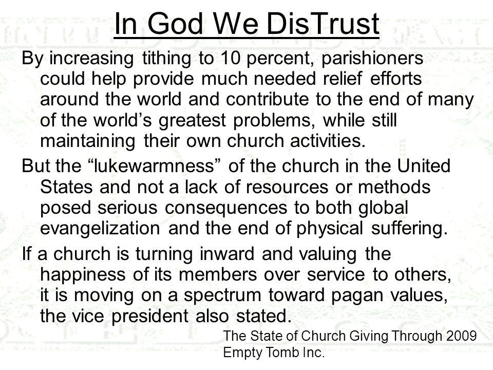 In God We DisTrust By increasing tithing to 10 percent, parishioners could help provide much needed relief efforts around the world and contribute to the end of many of the world's greatest problems, while still maintaining their own church activities.