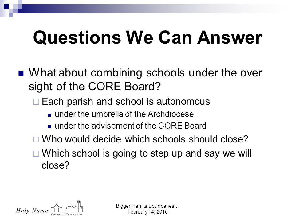 Bigger than its Boundaries… February 14, 2010 What about combining schools under the over sight of the CORE Board.