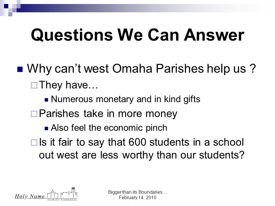 Bigger than its Boundaries… February 14, 2010 Why can't west Omaha Parishes help us .