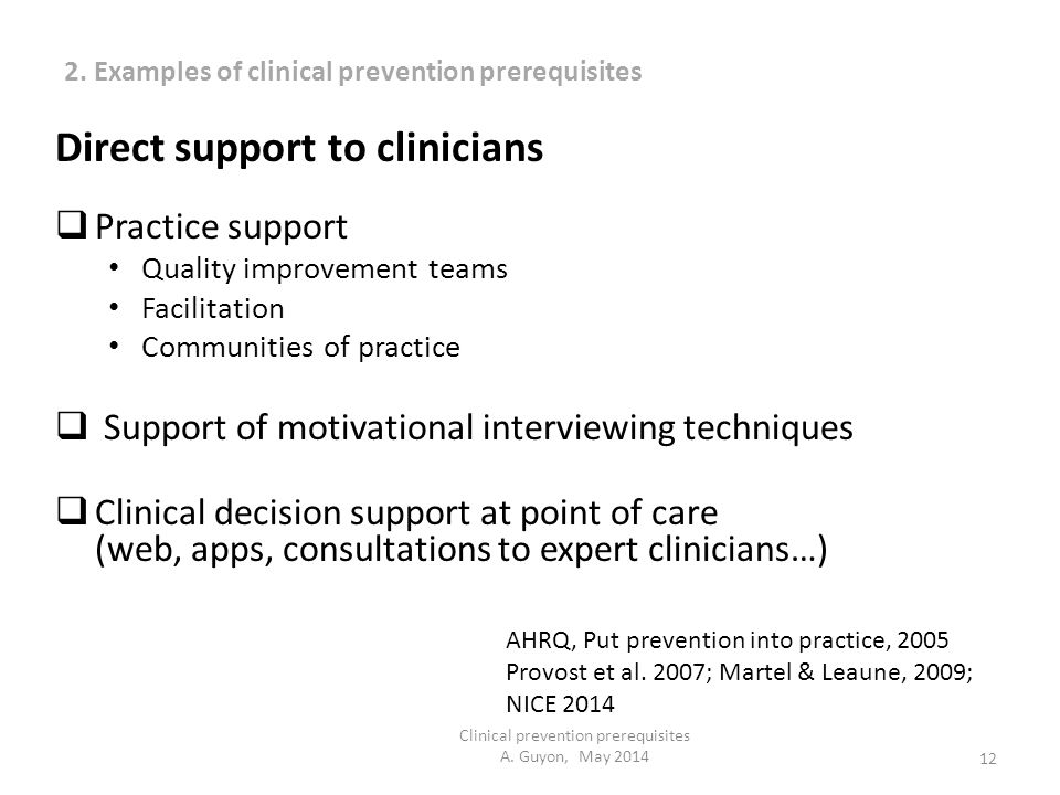 12 Clinical prevention prerequisites A. Guyon, May 2014 Direct support to clinicians  Practice support Quality improvement teams Facilitation Communi