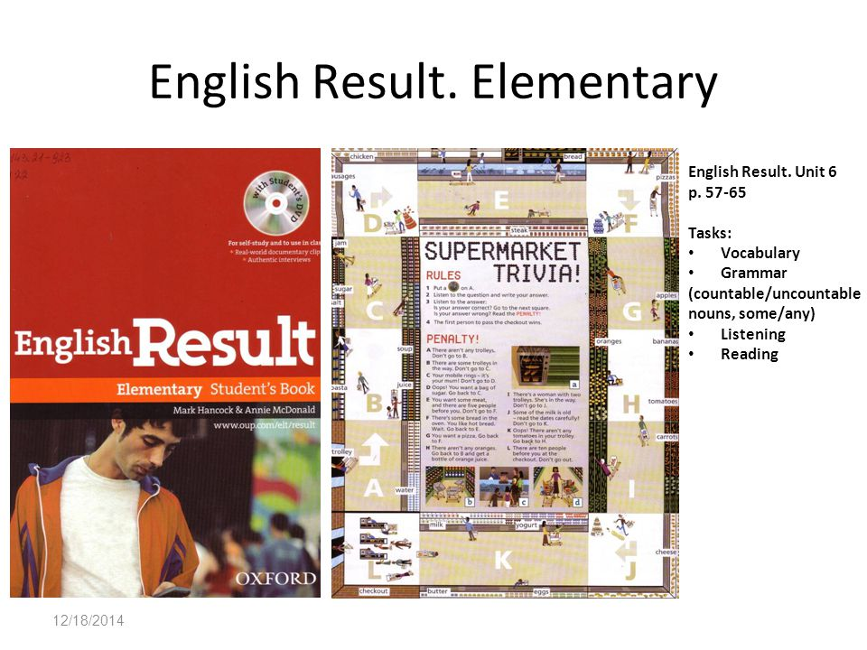 12/18/2014 English Result. Elementary English Result. Unit 6 p. 57-65 Tasks: Vocabulary Grammar (countable/uncountable nouns, some/any) Listening Read