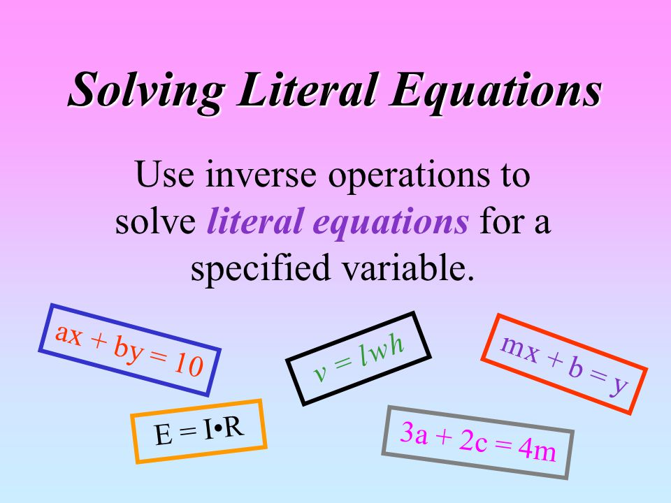 Review Inverse Operations 5x – 2 = 8 +2 5x = 10 5 x = 2 To solve for x, we need to get rid of the 5 and the – 2.