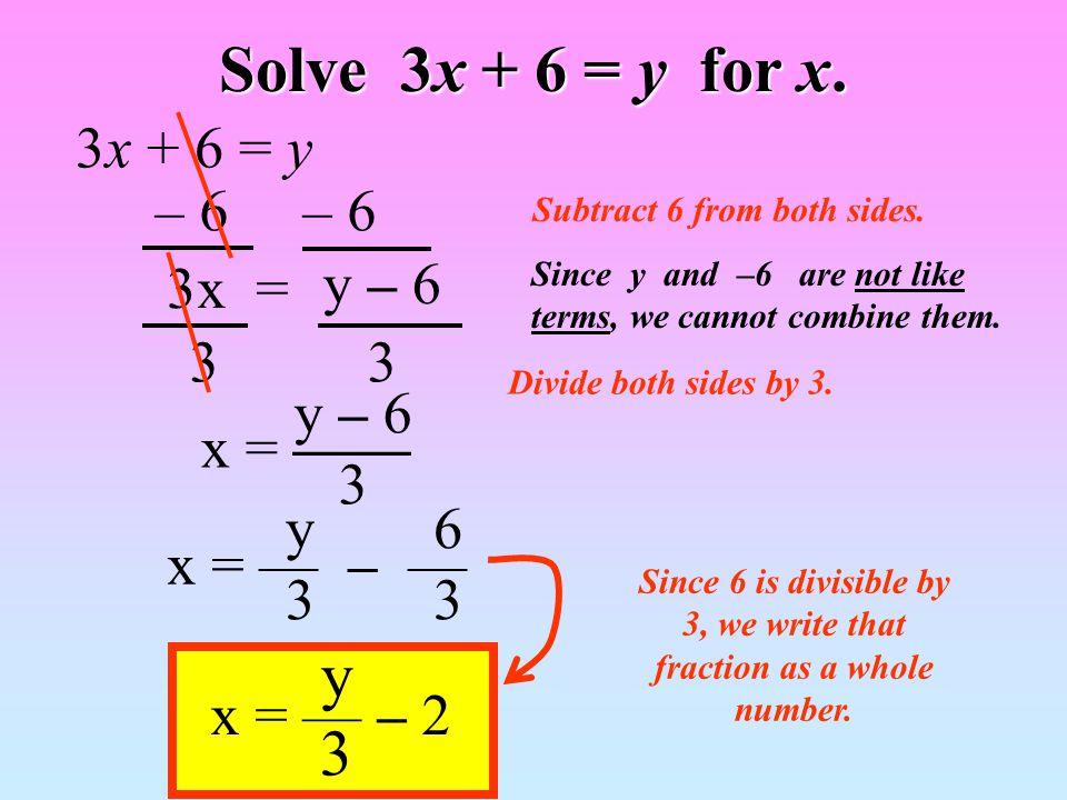Solve — + 6y = 2 for x.x3x3 — + 6y = 2 x3x3 Get rid of the + 6y first.