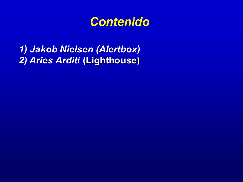 Contenido 1) Jakob Nielsen (Alertbox) (Lighthouse) 2) Aries Arditi (Lighthouse)