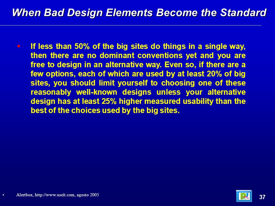  If less than 50% of the big sites do things in a single way, then there are no dominant conventions yet and you are free to design in an alternative way.