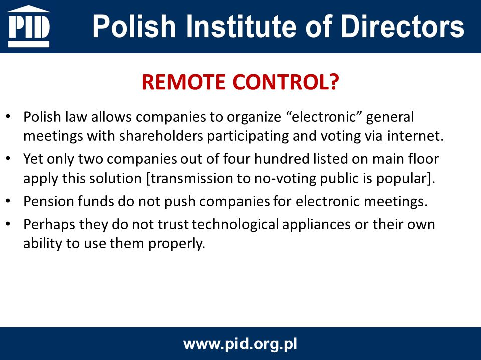 Polish law allows companies to organize electronic general meetings with shareholders participating and voting via internet.