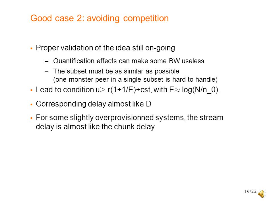 19/22 Good case 2: avoiding competition  Proper validation of the idea still on-going –Quantification effects can make some BW useless –The subset mu