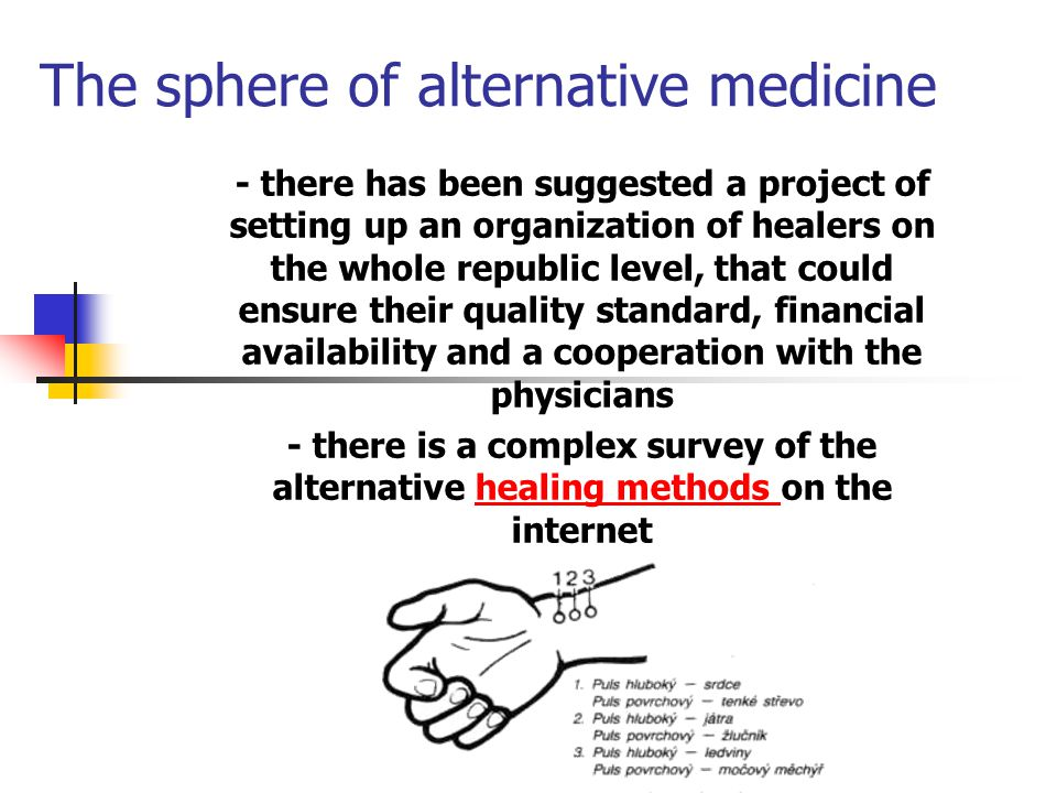 The sphere of alternative medicine - there has been suggested a project of setting up an organization of healers on the whole republic level, that could ensure their quality standard, financial availability and a cooperation with the physicians - there is a complex survey of the alternative healing methods on the internethealing methods