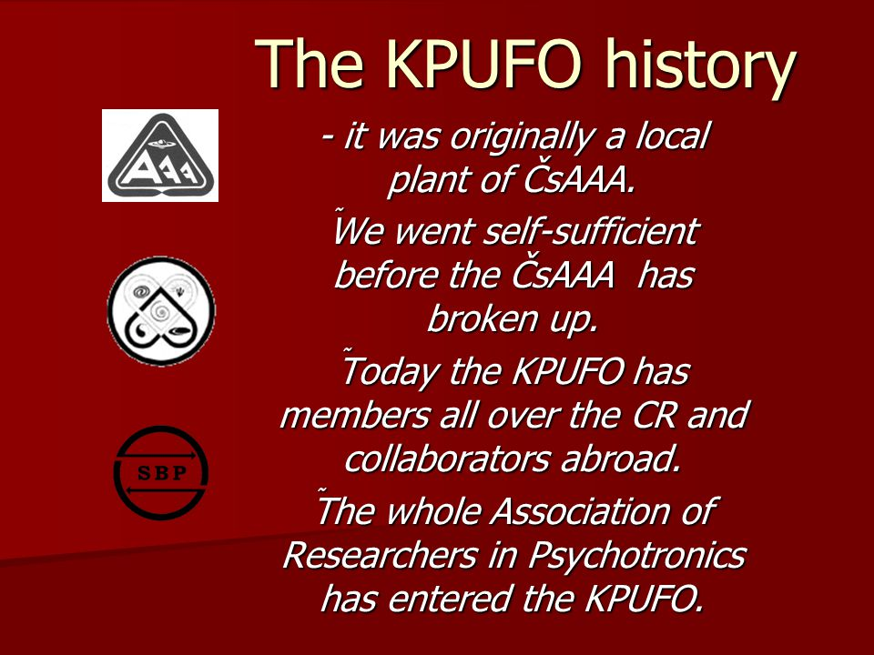 The KPUFO Activities * we focus on exploring and searching of paranormal phenomena, events or various questions in the framework of the scheduled concentration of particular divisions.