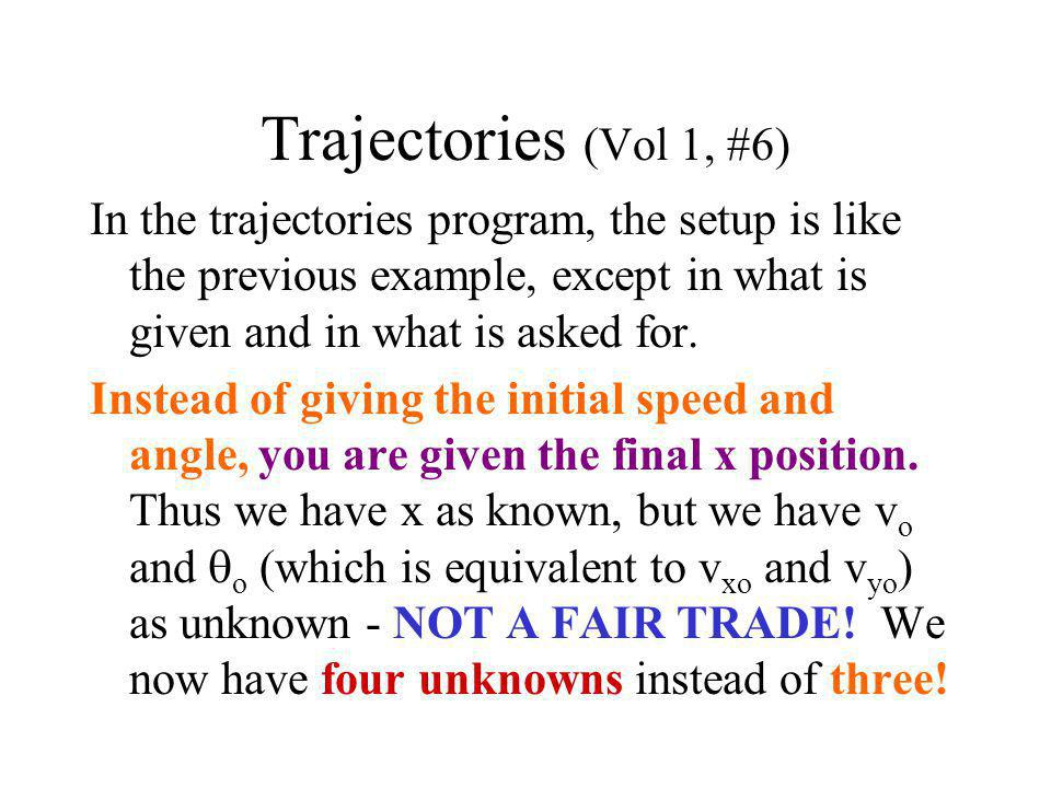 Trajectories (Vol 1, #6) In the trajectories program, the setup is like the previous example, except in what is given and in what is asked for. Instea