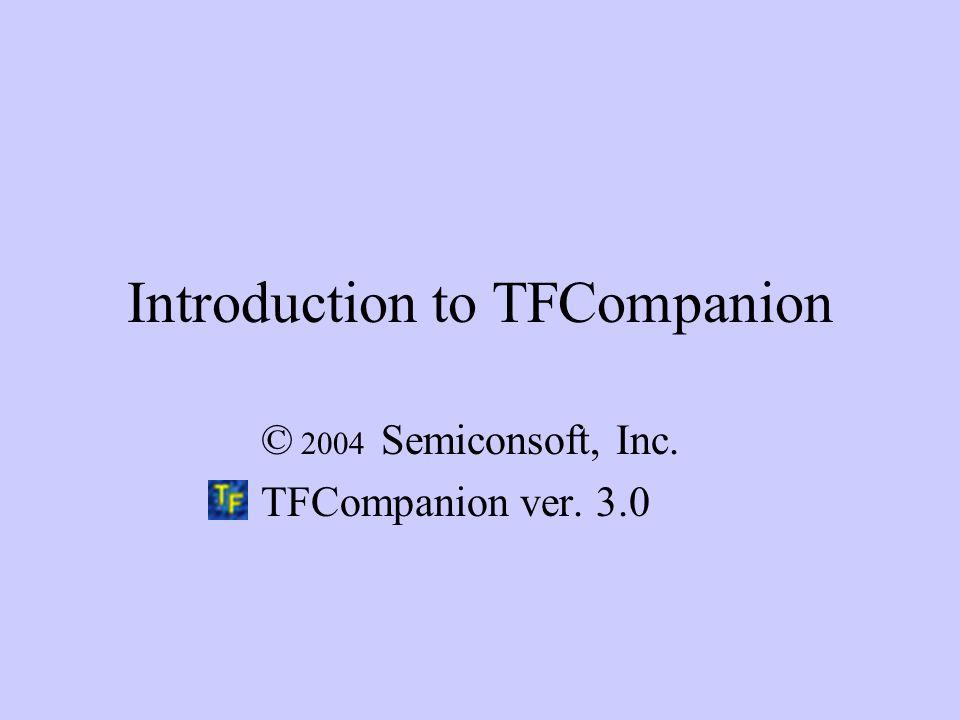 Introduction to TFCompanion © 2004 Semiconsoft, Inc. TFCompanion ver. 3.0