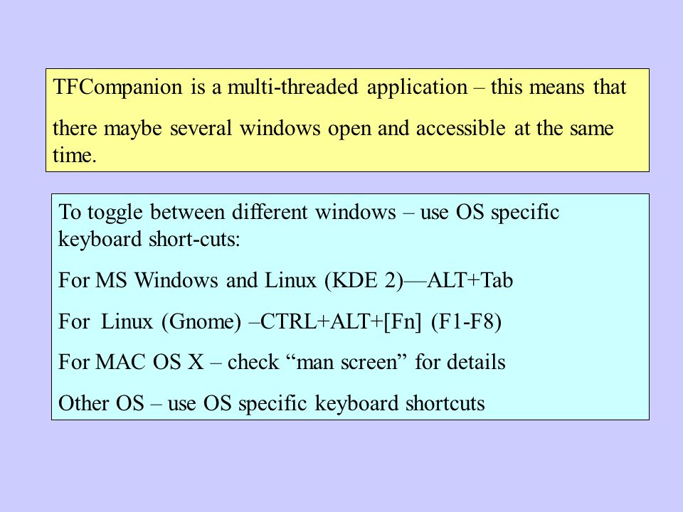 TFCompanion is a multi-threaded application – this means that there maybe several windows open and accessible at the same time.