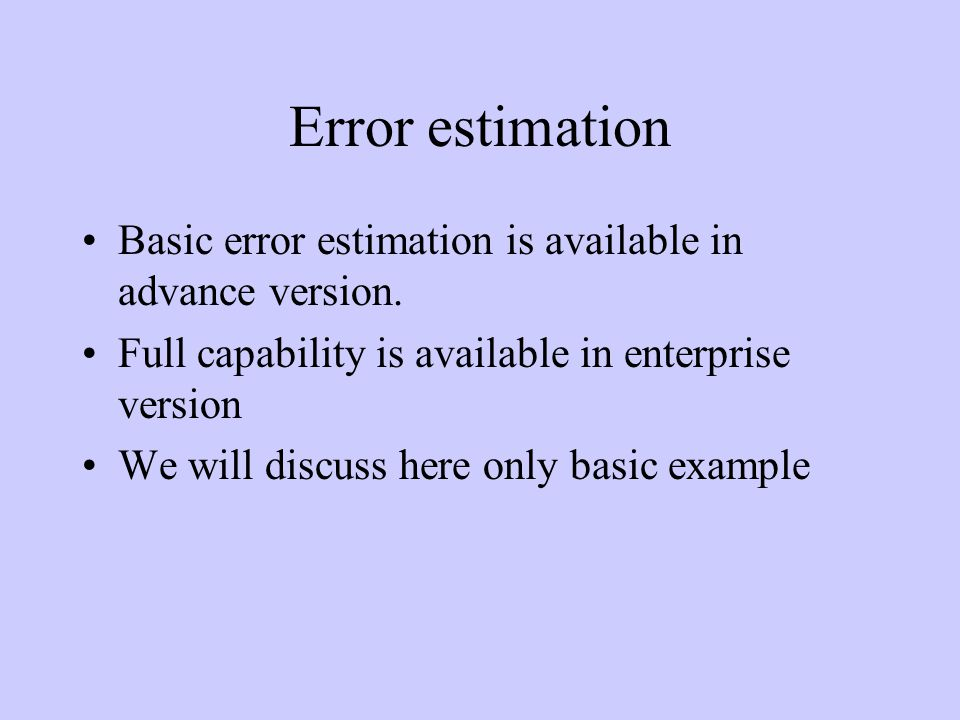 Error estimation Basic error estimation is available in advance version.