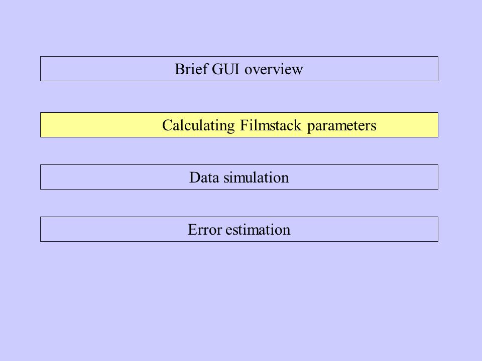 Calculation Calculation include 4 steps: 1.Load measured data (from DB or file) 2.Create & Load filmstack model (please review Filmstack tutorial for details) 3.Select calculated parameters 4.Calculate and review the results