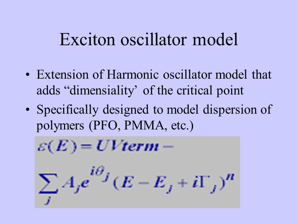 Exciton oscillator model Extension of Harmonic oscillator model that adds dimensiality' of the critical point Specifically designed to model dispersion of polymers (PFO, PMMA, etc.)