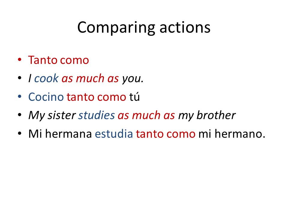Comparing actions Tanto como I cook as much as you.