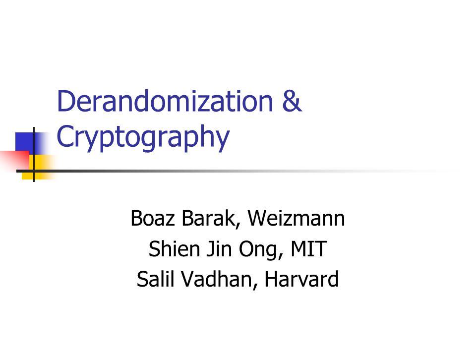 Derandomization & Cryptography Boaz Barak, Weizmann Shien Jin Ong, MIT Salil Vadhan, Harvard