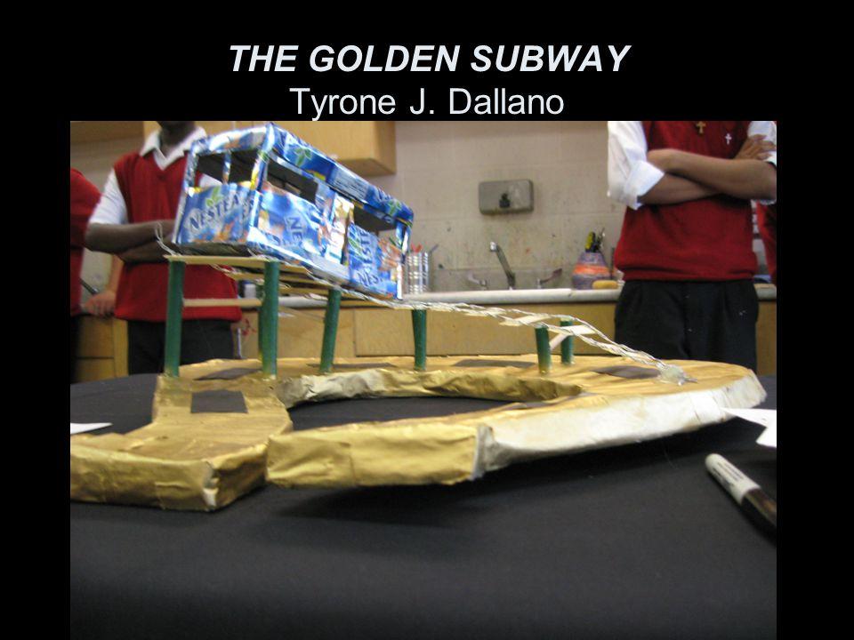 THE GOLDEN SUBWAY Tyrone J. Dallano