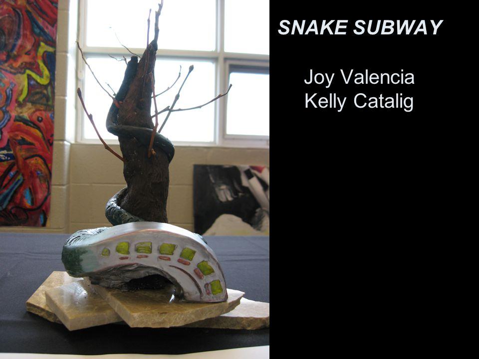 SNAKE SUBWAY Joy Valencia Kelly Catalig