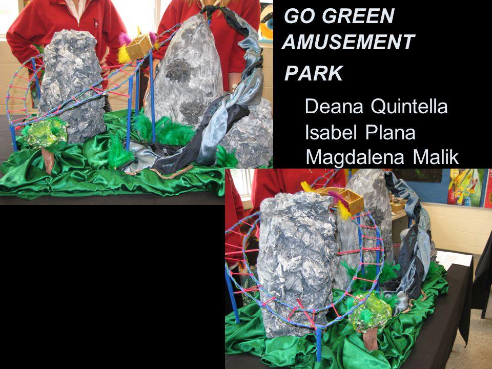 GO GREEN AMUSEMENT PARK Deana Quintella Isabel Plana Magdalena Malik