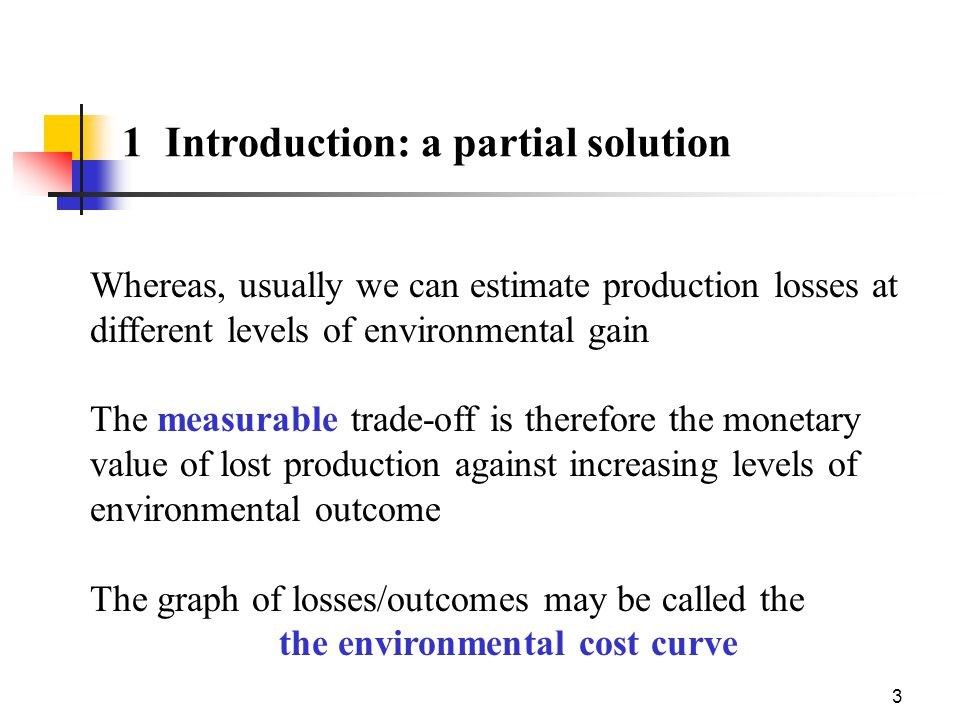 3 1 Introduction: a partial solution Whereas, usually we can estimate production losses at different levels of environmental gain The measurable trade