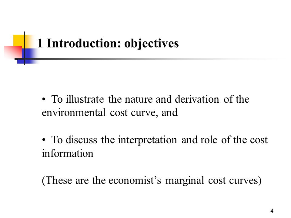 4 1 Introduction: objectives To illustrate the nature and derivation of the environmental cost curve, and To discuss the interpretation and role of the cost information (These are the economist's marginal cost curves)