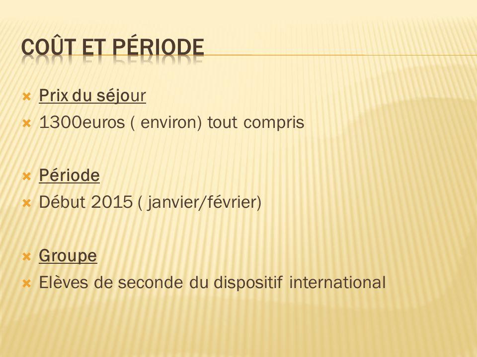  Prix du séjour  1300euros ( environ) tout compris  Période  Début 2015 ( janvier/février)  Groupe  Elèves de seconde du dispositif international
