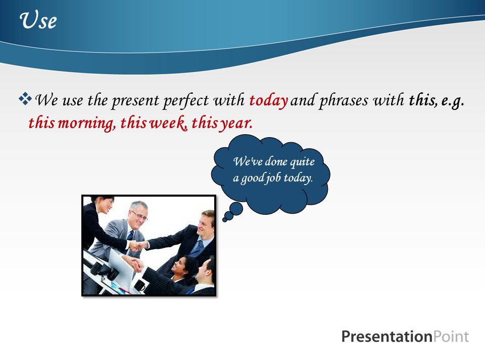 Use  We use the present perfect with today and phrases with this, e.g.