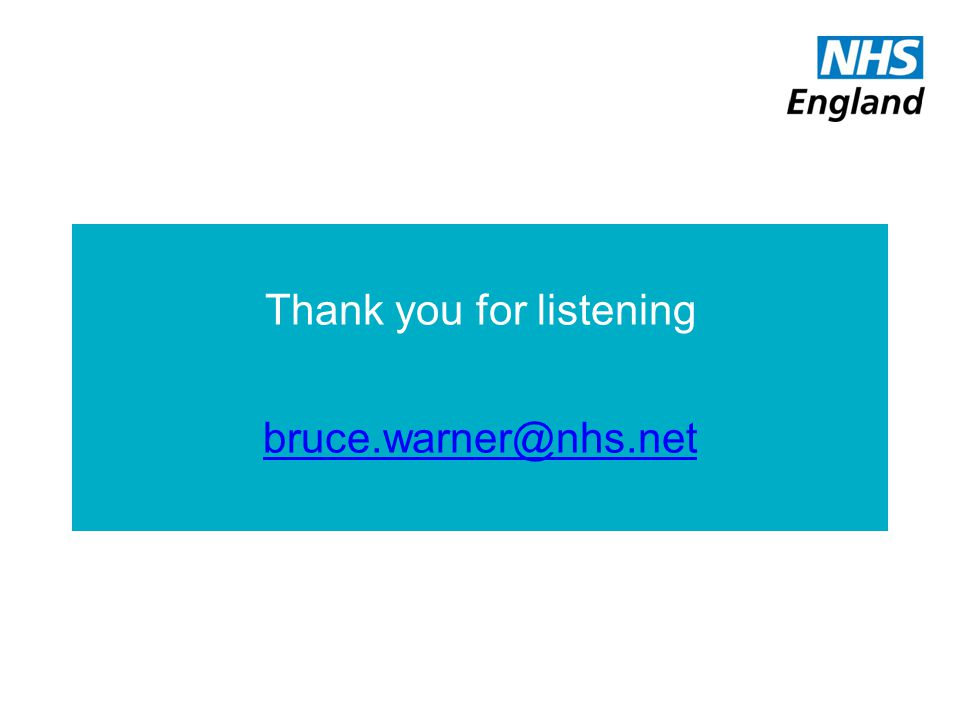 Thank you for listening bruce.warner@nhs.net bruce.warner@nhs.net