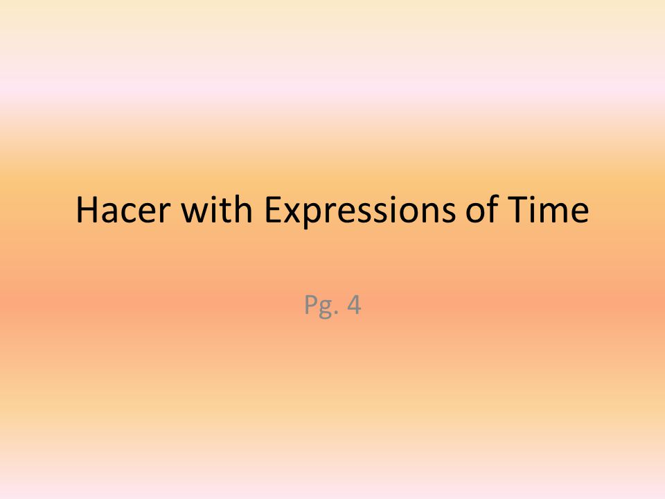 Hacer with Expressions of Time Pg. 4
