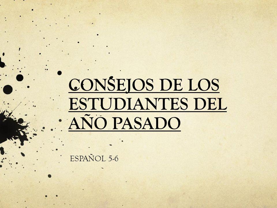 CONSEJOS DE LOS ESTUDIANTES DEL AÑO PASADO ESPAÑOL 5-6