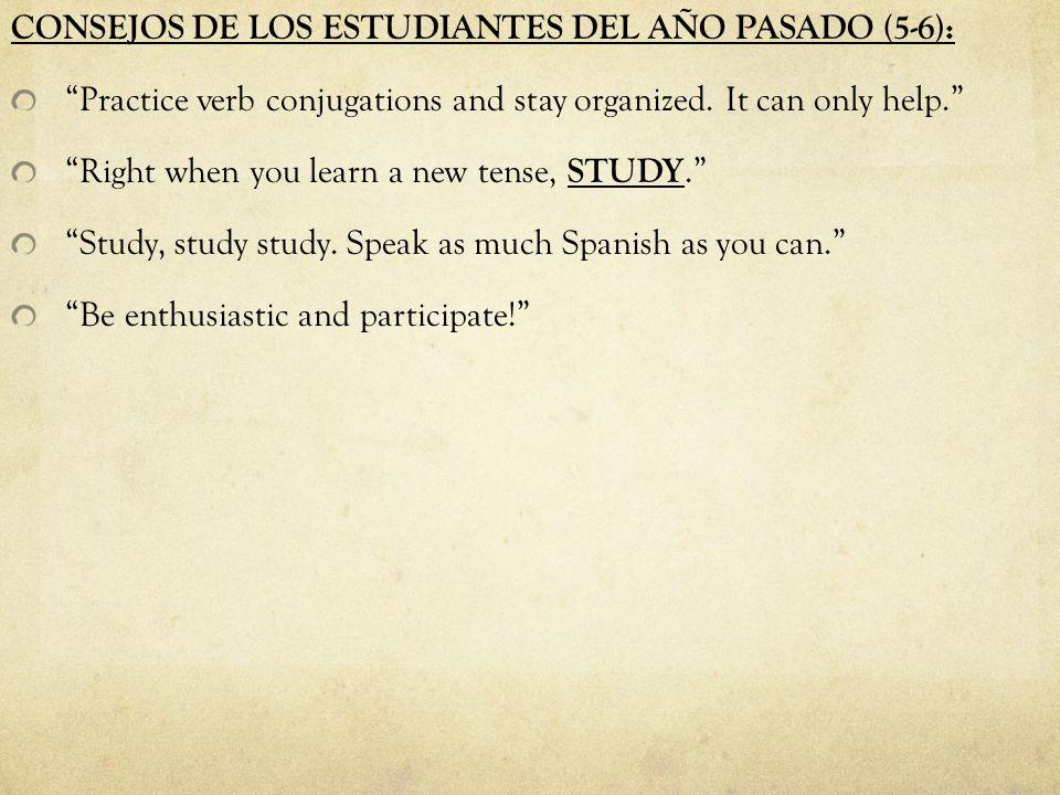 CONSEJOS DE LOS ESTUDIANTES DEL AÑO PASADO (5-6): Practice verb conjugations and stay organized.