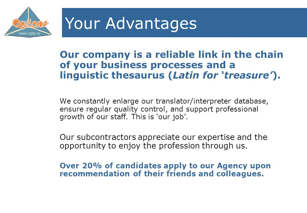 Our company is a reliable link in the chain of your business processes and a linguistic thesaurus (Latin for 'treasure').