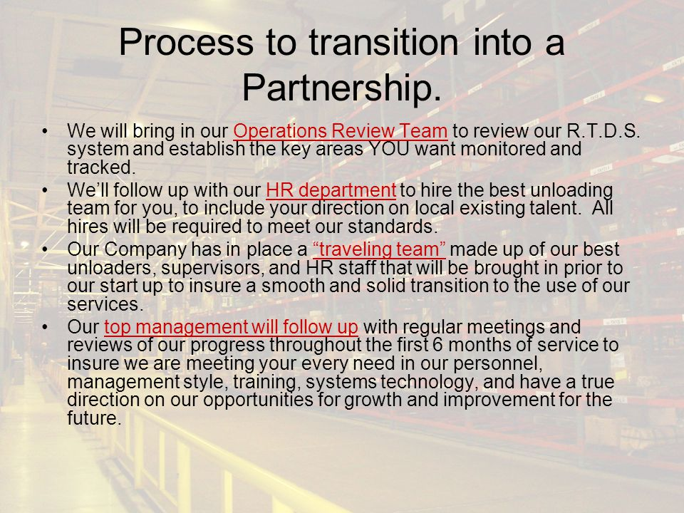 Process to transition into a Partnership. We will bring in our Operations Review Team to review our R.T.D.S. system and establish the key areas YOU wa