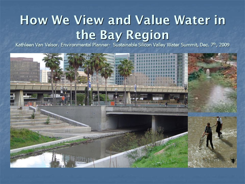 How We View and Value Water in the Bay Region Kathleen Van Velsor.