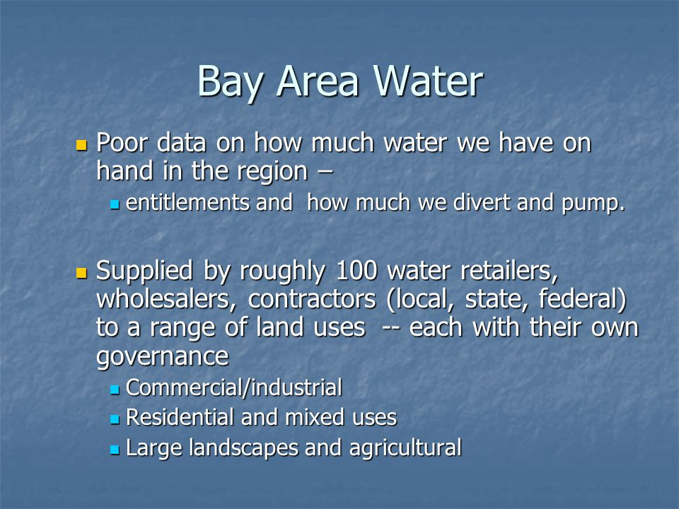 Bay Area Water Poor data on how much water we have on hand in the region – Poor data on how much water we have on hand in the region – entitlements and how much we divert and pump.