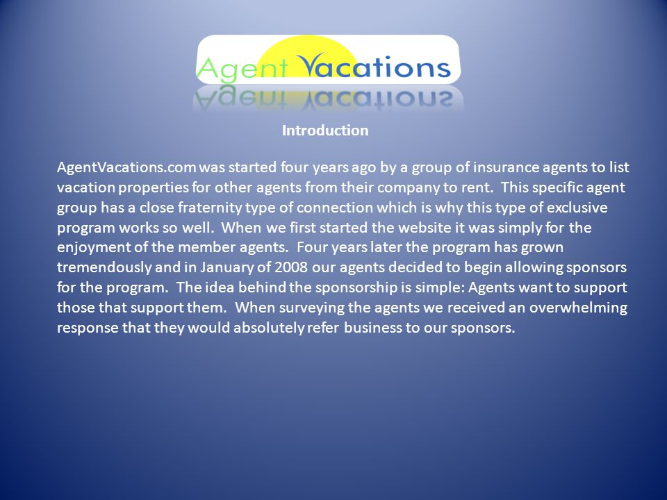 AgentVacations.com was started four years ago by a group of insurance agents to list vacation properties for other agents from their company to rent.